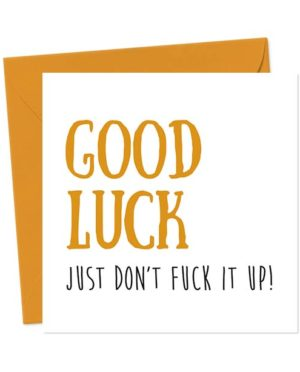 Good Luck, Just Don't Fuck it Up! - Greetings Card