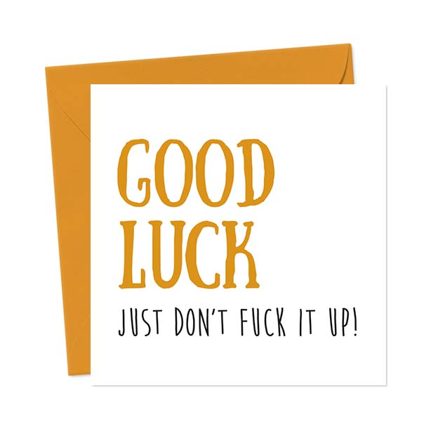 Good Luck, Just Don't Fuck it Up! – Greetings Card