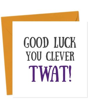 Good Luck You Clever Twat - Greetings Card