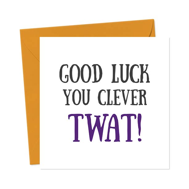 Good Luck You Clever Twat – Greetings Card