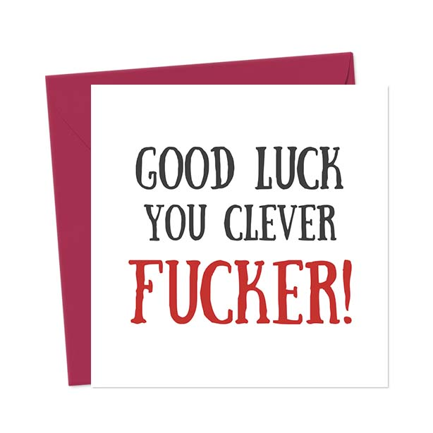 Good Luck You Clever fucker – Greetings Card