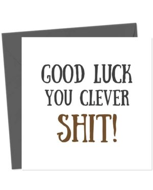 Good Luck You Clever shit - Greetings Card