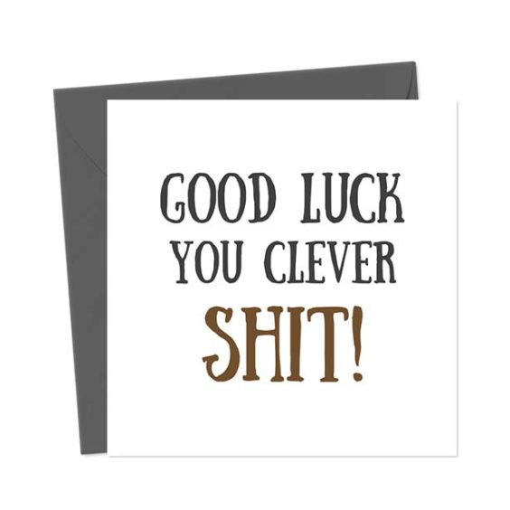 Good Luck You Clever shit – Greetings Card