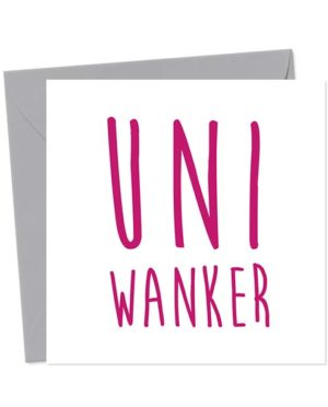 Uni Wanker - Funny Greeting Card