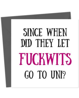 Since when did they let fuckwits go to Uni - Funny Greeting Card