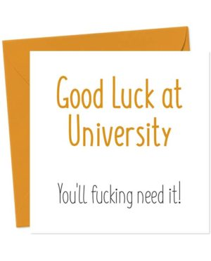 Good Luck at University You'll fucking need it! - Funny Greeting Card