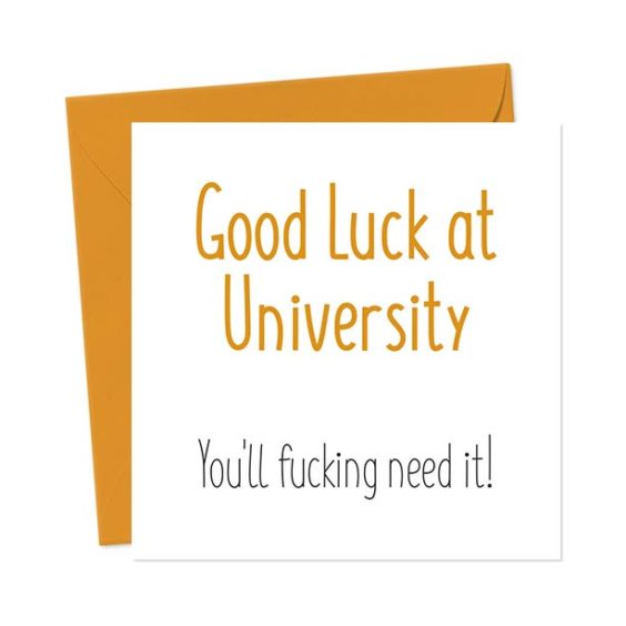 Good Luck at University You'll fucking need it! – Funny Greeting Card