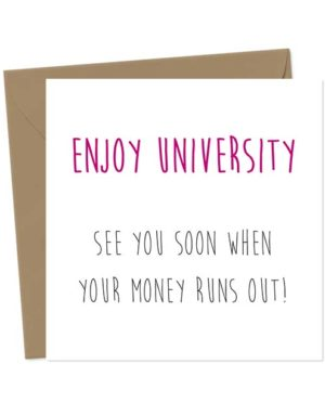 Enjoy University See you soon when your money runs out! - Funny Good Luck Card