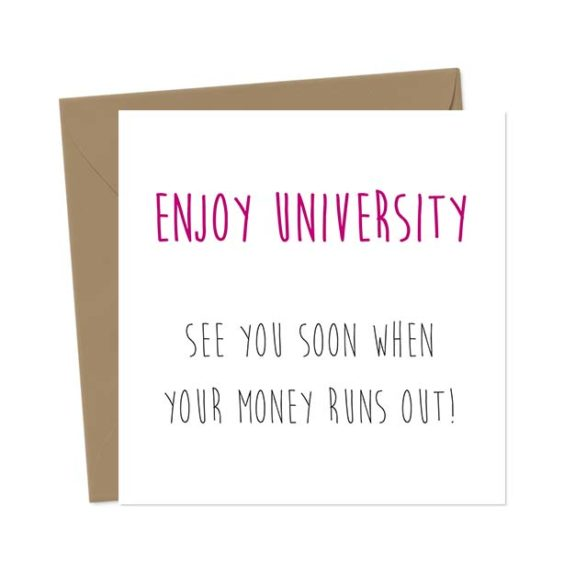Enjoy University See you soon when your money runs out! – Funny Good Luck Card