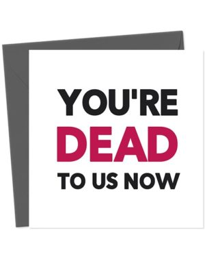 You're Dead To Us Now - Leaving Card