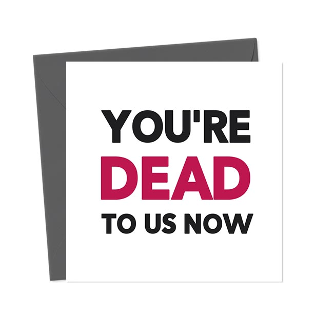 You're Dead To Us Now – Leaving Card