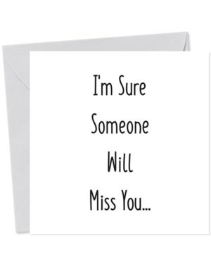I'm Sure Someone Will Miss You... - Leaving Card