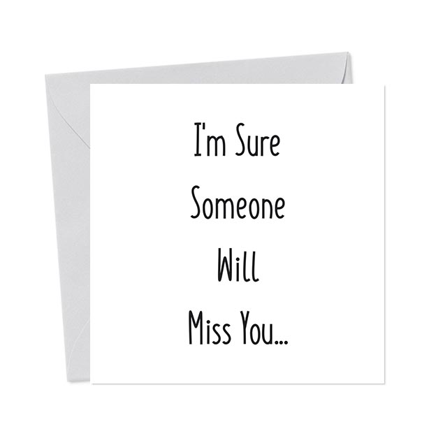 I'm Sure Someone Will Miss You… – Leaving Card