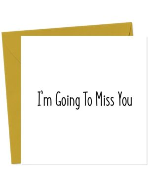 I'm Going To Miss You - Leaving Card