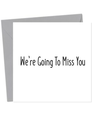 We're Going To Miss You - Leaving Card