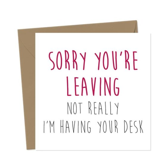 Sorry You're Leaving. Not Really, I'm Having Your Desk – Leaving Card