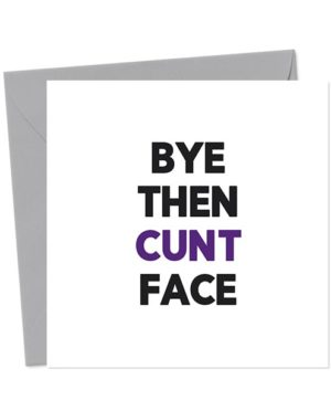 Bye Then Cunt Face - Leaving Card