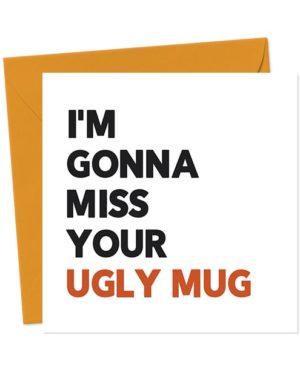 I'm Gonna Miss Your Ugly Mug Leaving Card