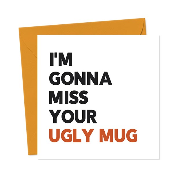 I'm Gonna Miss Your Ugly Mug Leaving Card