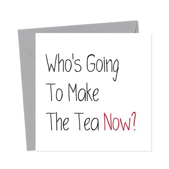 Who's Going To Make The Tea Now? – Leaving Card