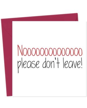 Noooooooooooooo Please Don't Leave! - Leaving Card