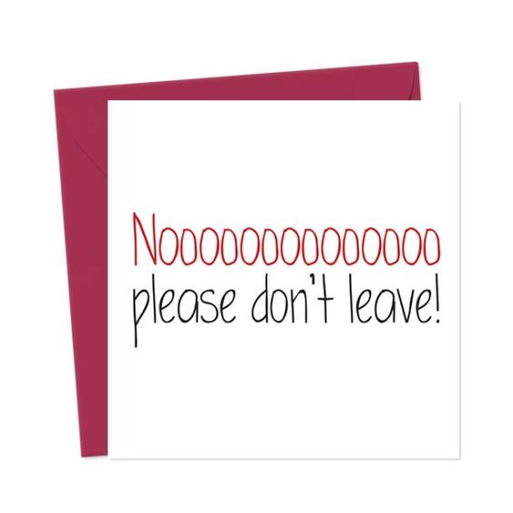 Noooooooooooooo Please Don't Leave! – Leaving Card