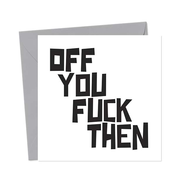 Off you fuck then – Leaving Card