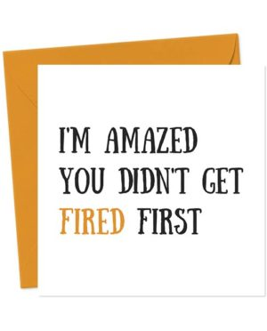 I'm amazed you didn't get fired first - Leaving Card