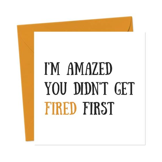 I'm amazed you didn't get fired first – Leaving Card