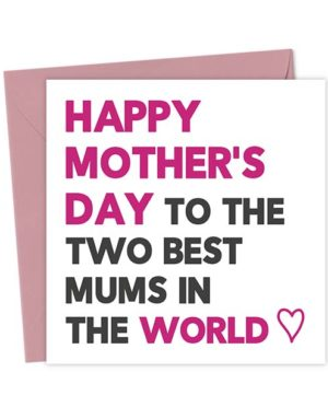 To the two best mums in the world