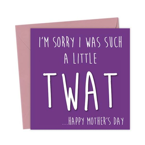 I'm sorry I was such a little Twat …Happy Mother's Day – Greeting Card