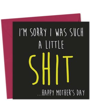 I'm sorry I was such a little Shit ...Happy Mother's Day - Greeting Card