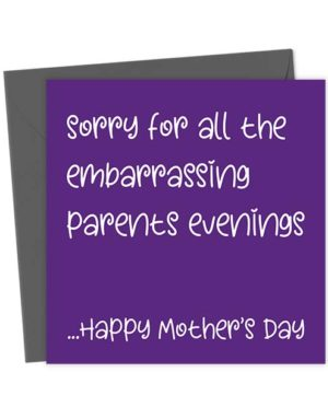 Sorry for all the embarrassing Parents Evenings ...Happy Mother's Day - Greeting Card