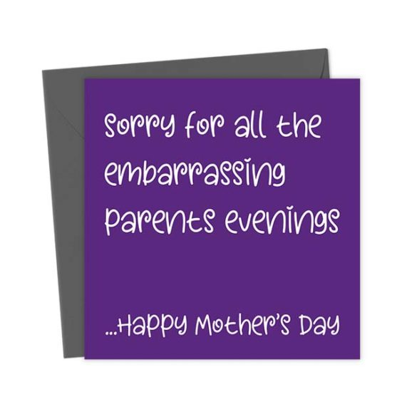 Sorry for all the embarrassing Parents Evenings …Happy Mother's Day – Greeting Card