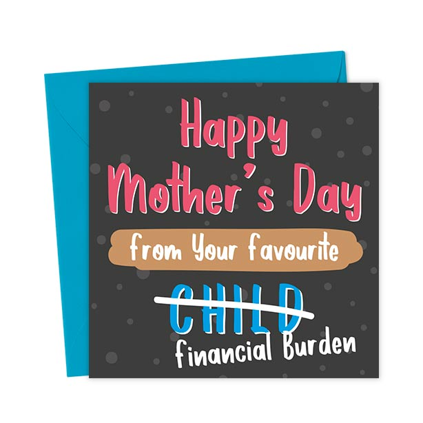 Happy Mother's Day From Your Favourite Child Financial Burden