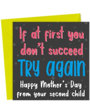 If at first you don't succeed, try again - Happy Mother's Day from your second child