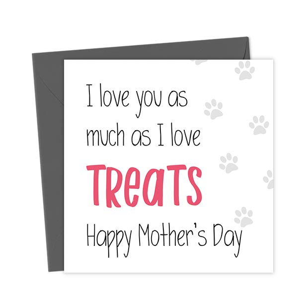 I love you as much as I love treats Happy Mother's Day