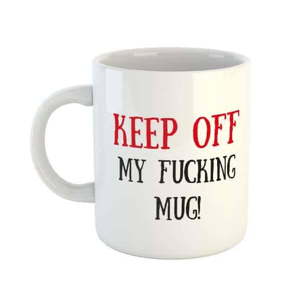 Keep Off My Fucking Mug!