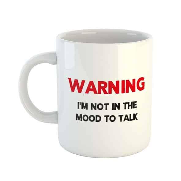 WARNING I'm Not In The Mood To Talk Mug