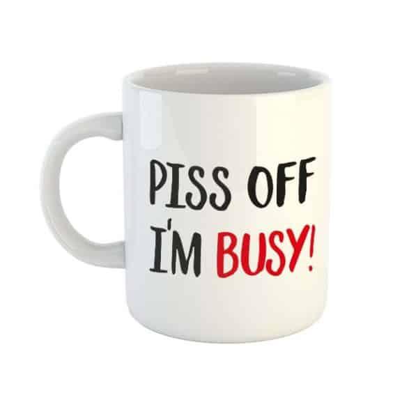 Piss Off, I'm Busy! Mug