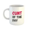 Cunt of The Day Mug