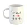 I've Washed My Fanny In This Mug - Mug