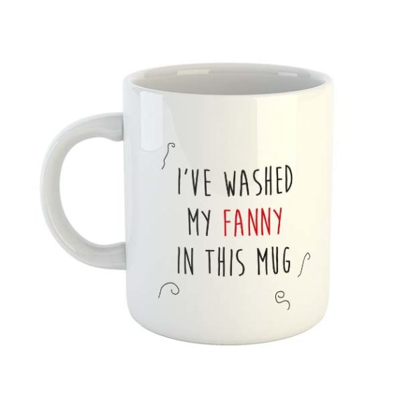 I've Washed My Fanny In This Mug – Mug