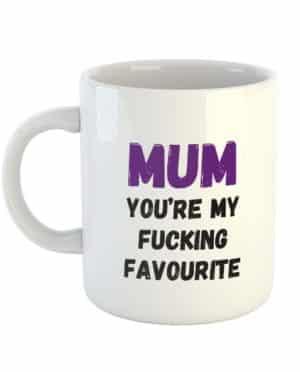 Mum You're My Fucking Favourite - Mug