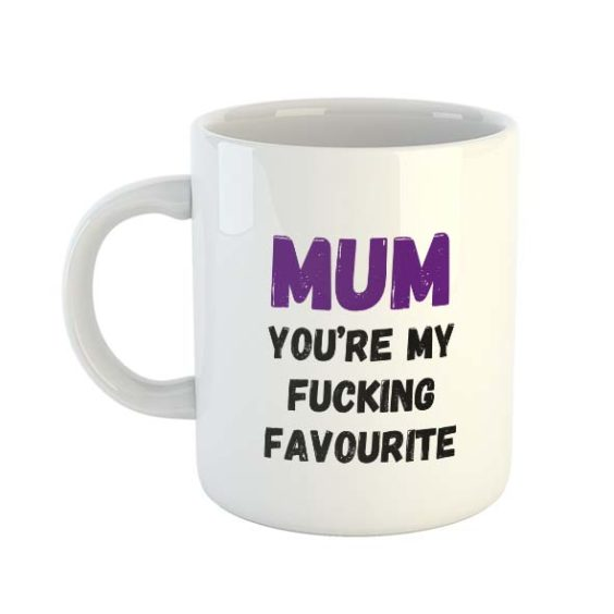 Mum You're My Fucking Favourite – Mug
