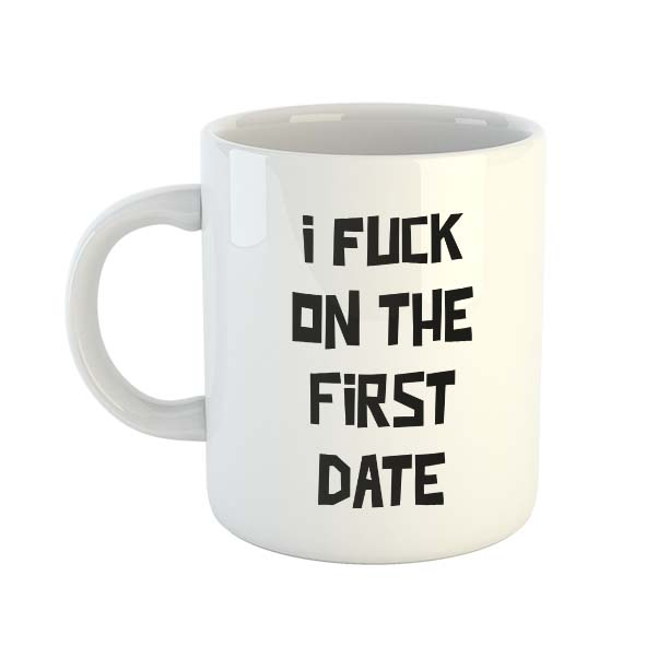 I fuck on the first date Mug