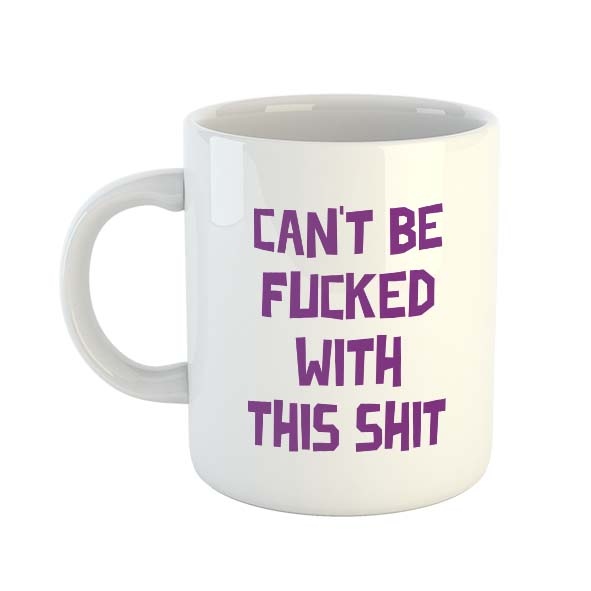 Can't be fucked with this shit – Mug