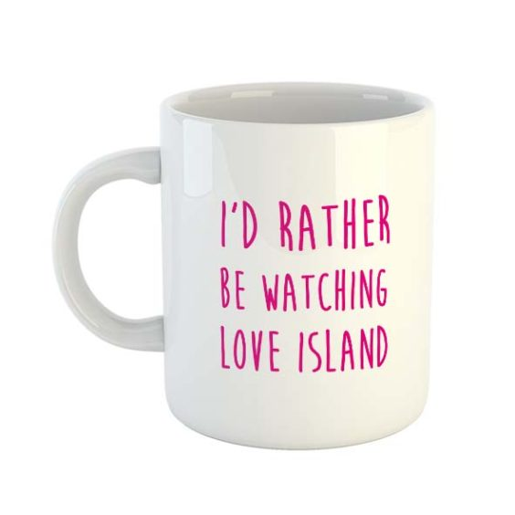 I'd rather be watching Love Island Mug