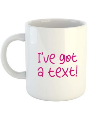 I've got a text! Mug
