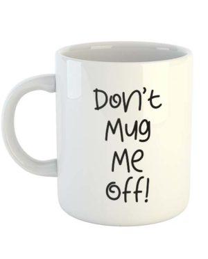 Don't mug me off! - Mug